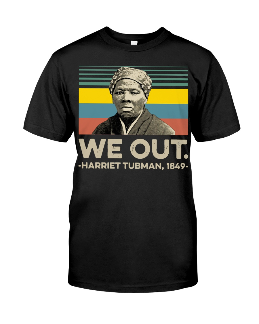 We out Harriet Tubman 1849 vintage shirt Classic T-Shirt