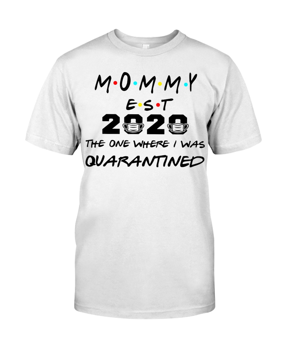 Mommy EST 2020 The one where I was Quarantined  Classic T-Shirt