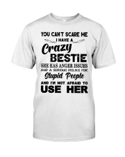 You can't scare me I have a crazy bestie stupid  Classic T-Shirt front