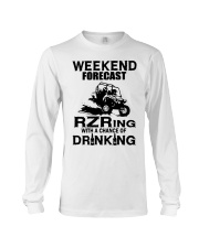 Weekend forecast RZRing with chance of Drinking  Long Sleeve Tee thumbnail
