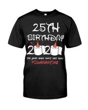 25th birthday 2020 the year when shit got real Classic T-Shirt front