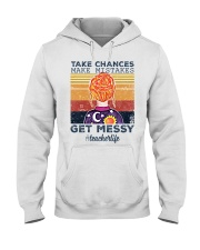 Take Chances make mistakes Get messy  Hooded Sweatshirt tile