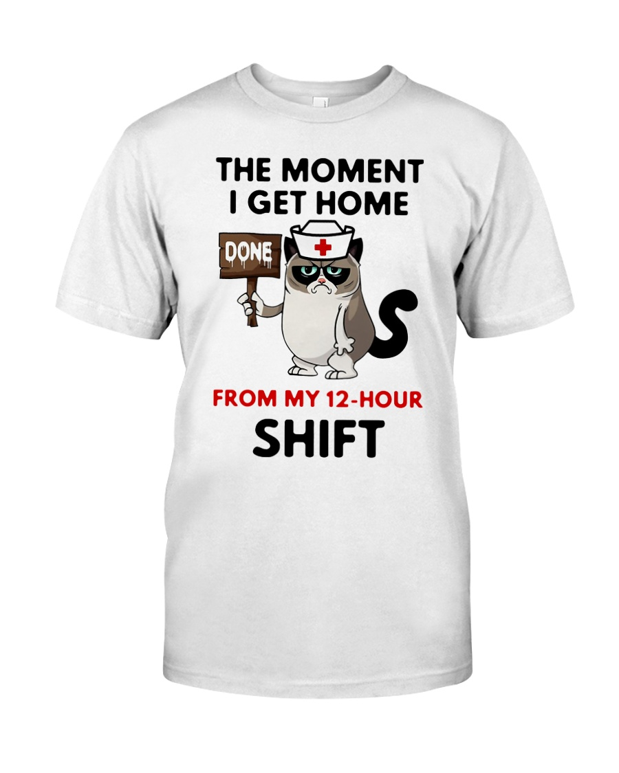 Cat Nurse the moment I get home from my 12 hour  Classic T-Shirt