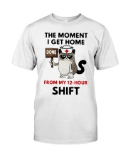 Cat Nurse the moment I get home from my 12 hour  Classic T-Shirt front