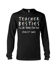 Teacher besties i'll be there for you from Long Sleeve Tee thumbnail