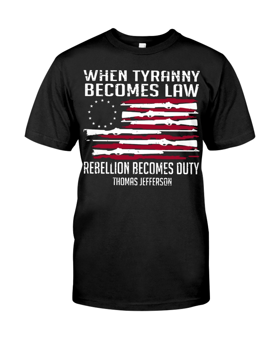 When Tyranny becomes law rebellion becomes duty  Classic T-Shirt