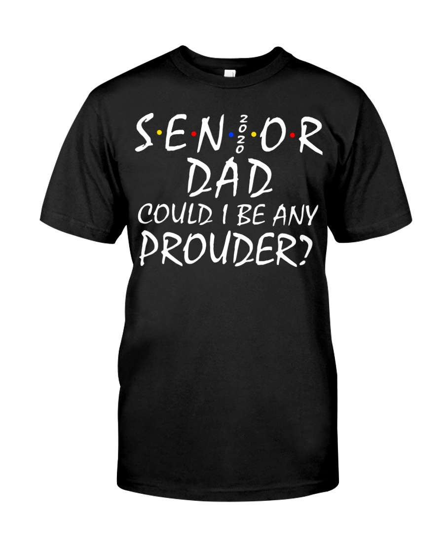 Senior Dad Could I be Any Prouder shirt Classic T-Shirt
