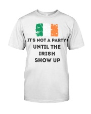 St Patrick's Day Irish It's not a party the Irish Classic T-Shirt front