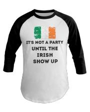 St Patrick's Day Irish It's not a party the Irish Baseball Tee thumbnail