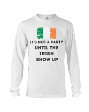 St Patrick's Day Irish It's not a party the Irish Long Sleeve Tee tile