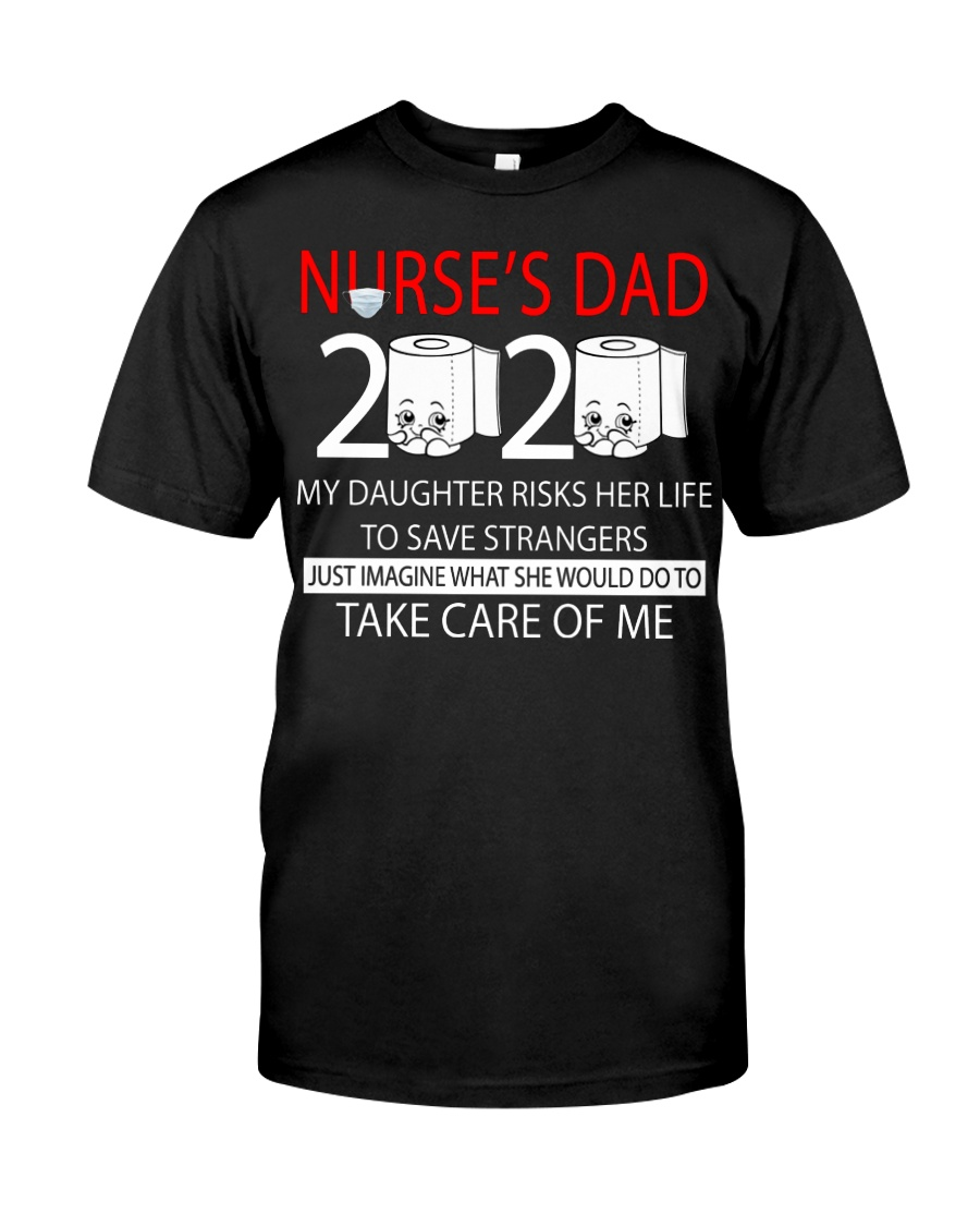 Nurse's dad 2020 my daughter risks her life take  Classic T-Shirt