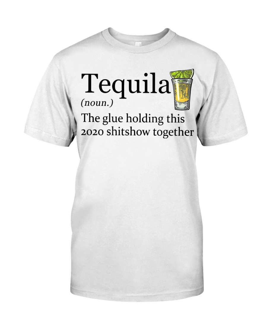 Tequila Definition The glue holding this 2020 Classic T-Shirt