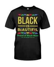Black is Beautiful yes she bought if for me Classic T-Shirt front