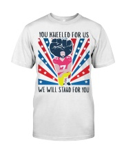 We Will Stand For You  Classic T-Shirt thumbnail
