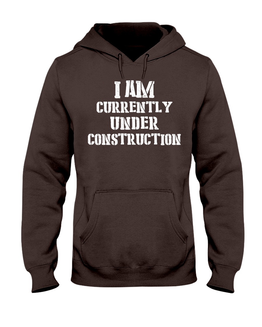 I am currently under construction Hooded Sweatshirt