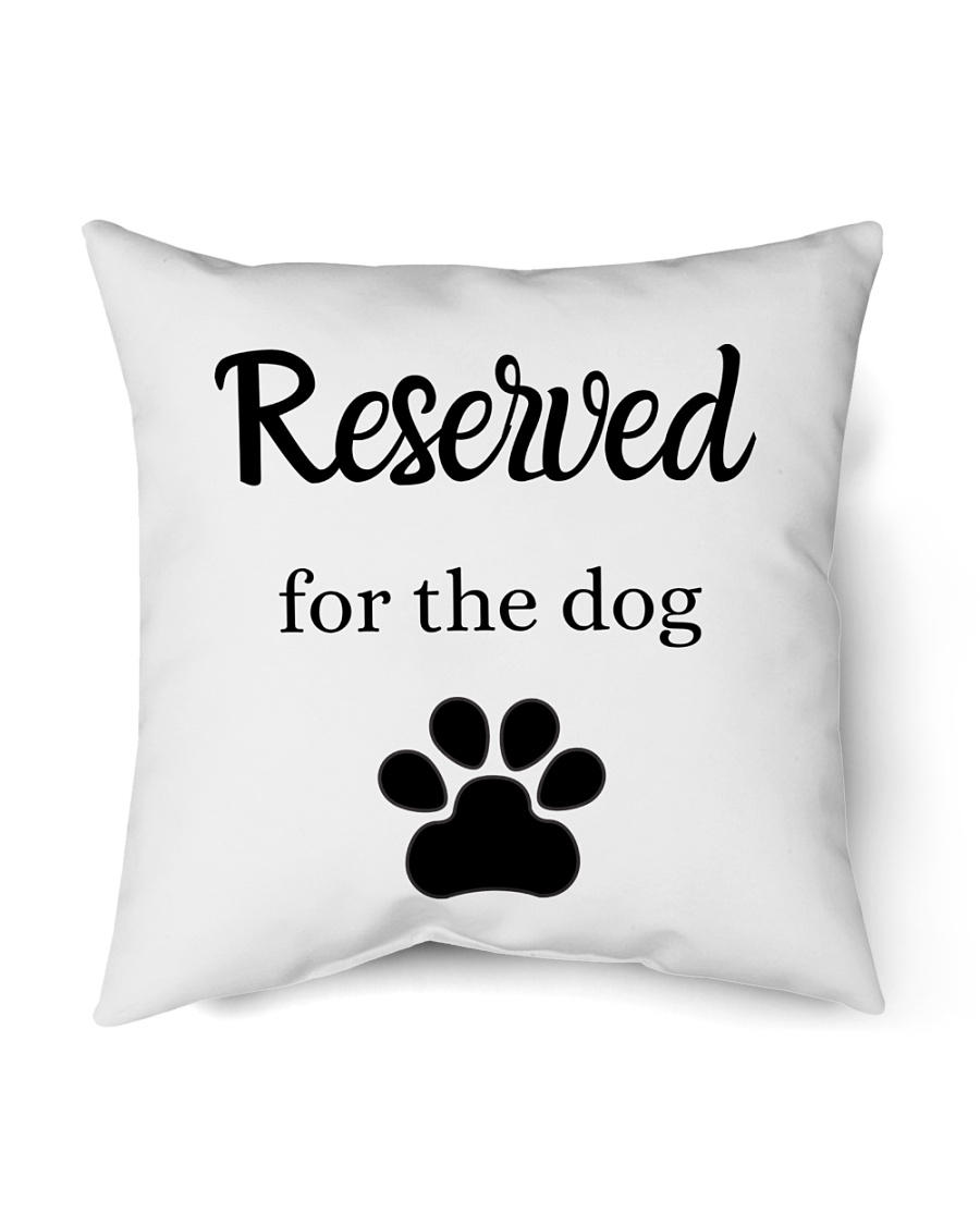 """Reserved For The Dog Indoor Pillow - 16"""" x 16"""""""