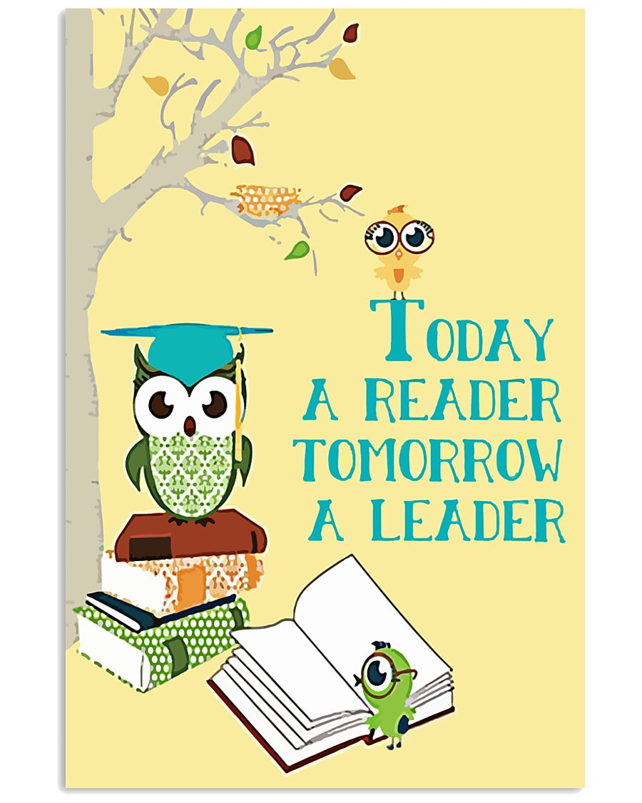 today a reader tomorrow a leader 16x24 Poster