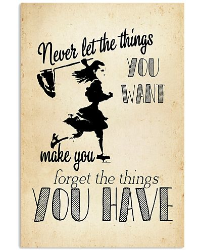 Never let the things you want make you forget
