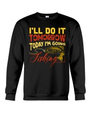 I'll do it tomorrow today i'm going fishing Crewneck Sweatshirt thumbnail