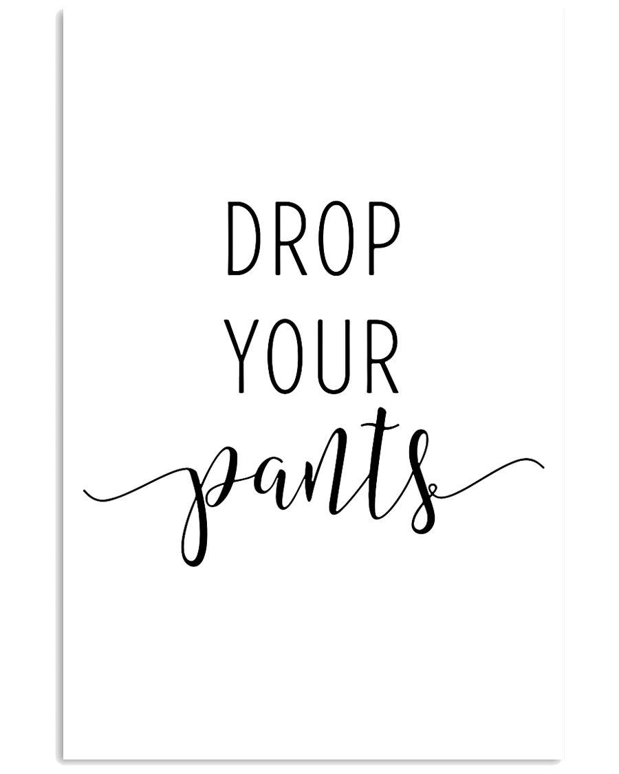drop your pants 24x36 Poster