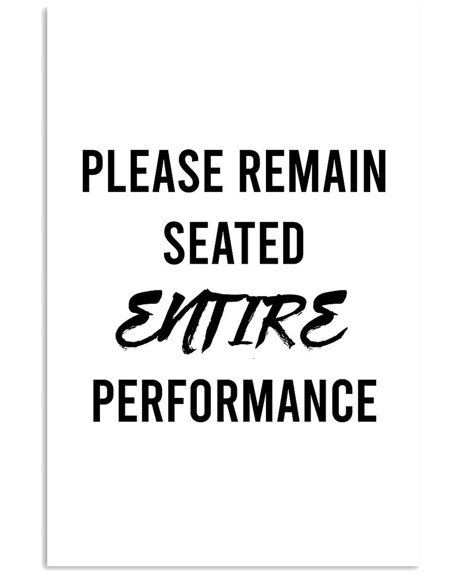 Please reman seated entire performance 24x36 Poster