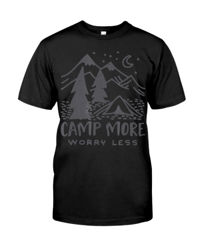 Camp More Worry Less - Cool Tent Camping