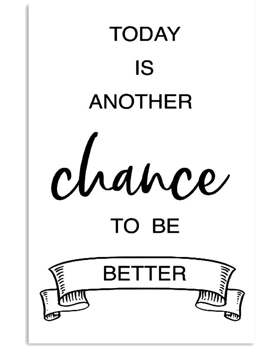 today is another chance to be better 16x24 Poster