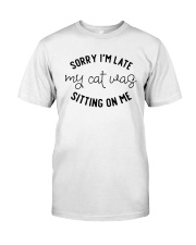 Sorry i'm late my cat was sitting on me Classic T-Shirt front