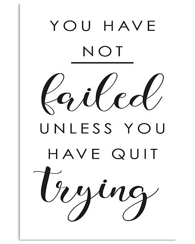 you have not failed unless you have quit trying