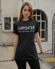 Carpenter I will be there for you Classic T-Shirt apparel-classic-tshirt-lifestyle-19