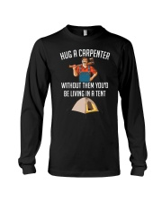 Hug a carpenter without them you'd be living  Long Sleeve Tee thumbnail