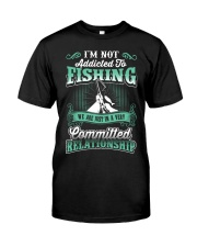 fishing we are just in a very relationship Classic T-Shirt front