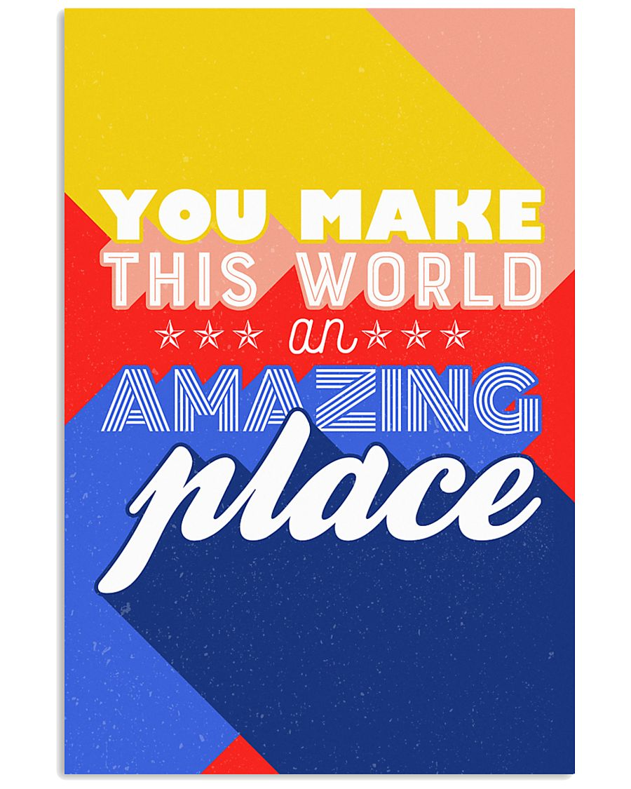 You make the world an amazing place 24x36 Poster