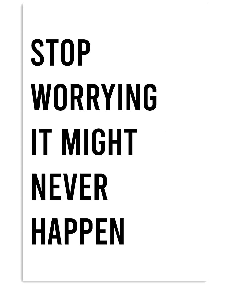 Stop worrying it might never happen 24x36 Poster