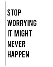 Stop worrying it might never happen 24x36 Poster front