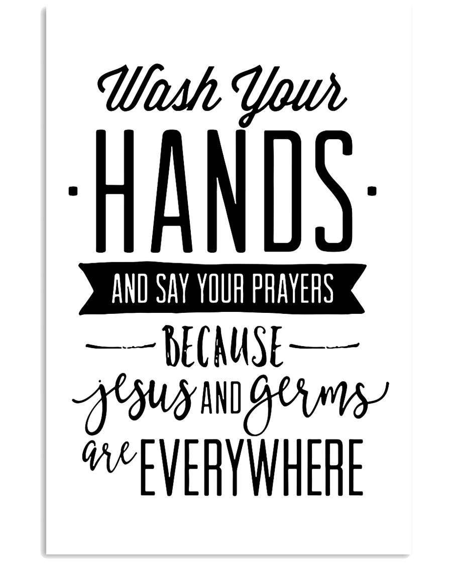 wash your hands and say your prayeas because jesus 24x36 Poster