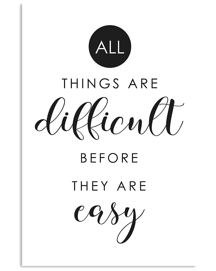 all things are difficult before they are casy 24x36 Poster