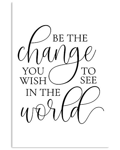 Be The change you to wish see in the world