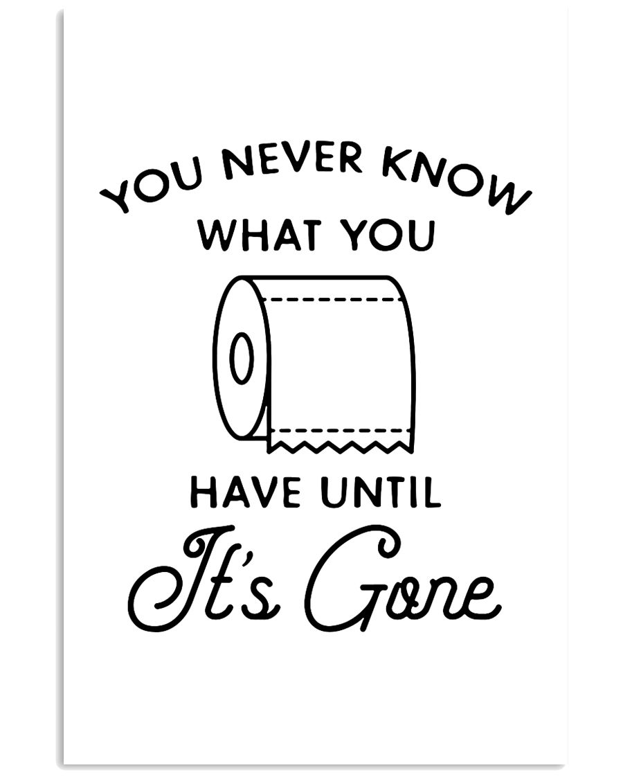 you never know what you have until it's gone 24x36 Poster