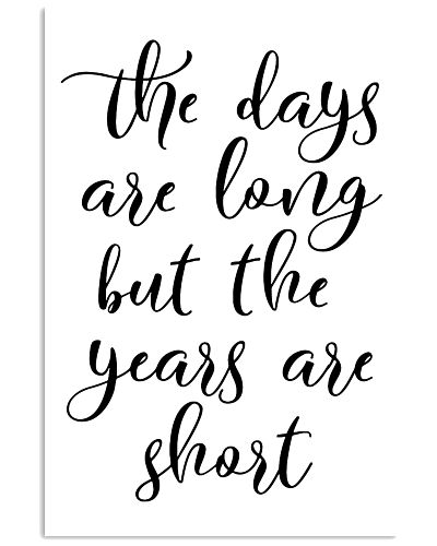 The days are long but the years