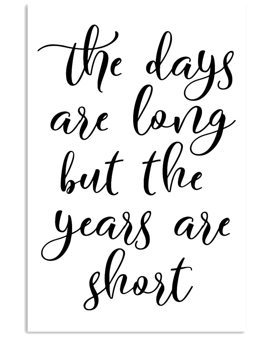 The days are long but the years 24x36 Poster