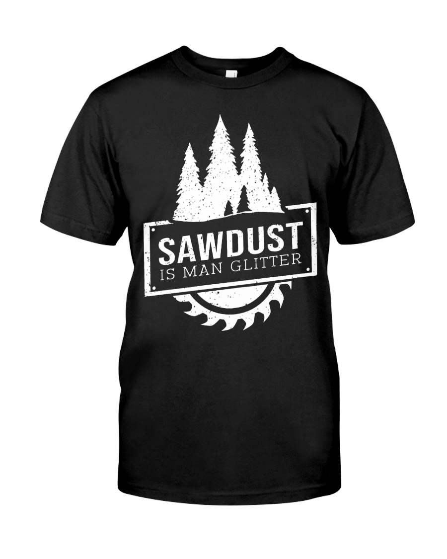 Sawdust is man glitte Classic T-Shirt
