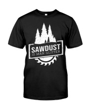 Sawdust is man glitte Classic T-Shirt front