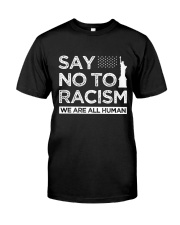 Say no to Racism We Are All Human  Classic T-Shirt front