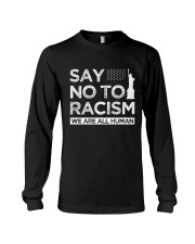 Say no to Racism We Are All Human  Long Sleeve Tee thumbnail