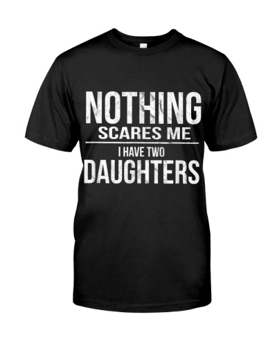 NOTHING SCARES ME I HAVE TWO DAUGHTERS SCARY MOM D