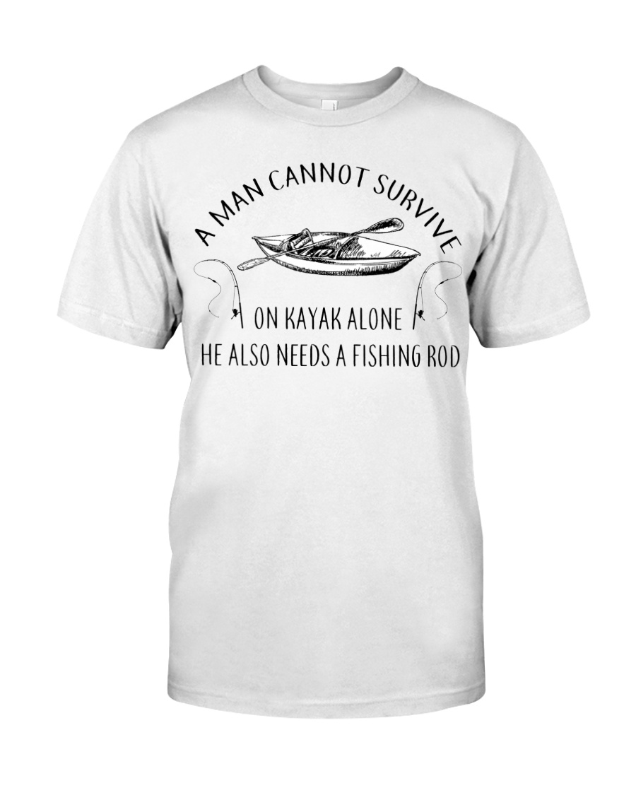 Kayaking - A Man Cannot Survive On Kayak Alone Classic T-Shirt