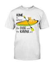 Kayaking - Home Is Where The Dog And The Kayak Are Classic T-Shirt front