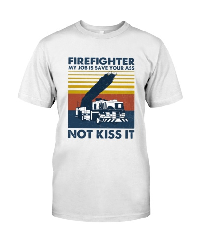 Firefightre My Job Is Save Your Ass Not Kiss It