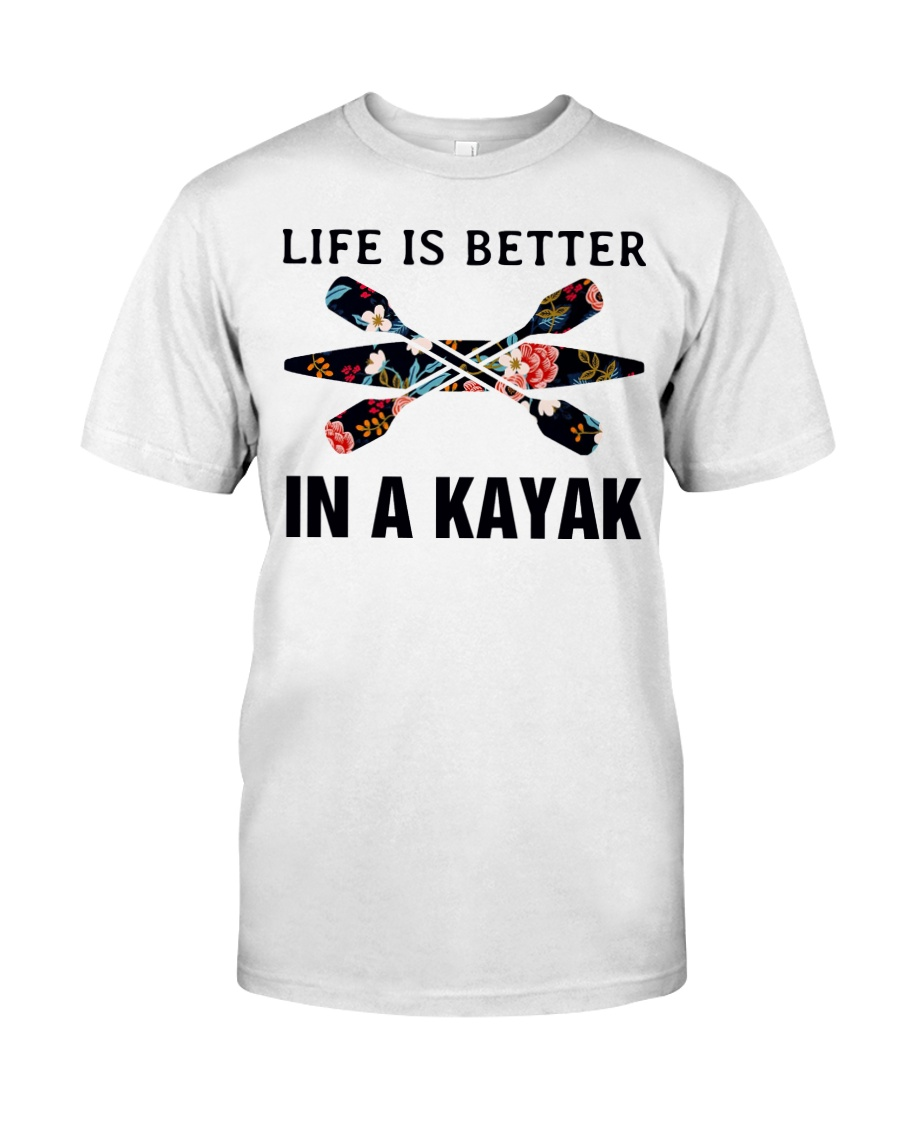 Kayaking - Life Is Better In A Kayak Classic T-Shirt
